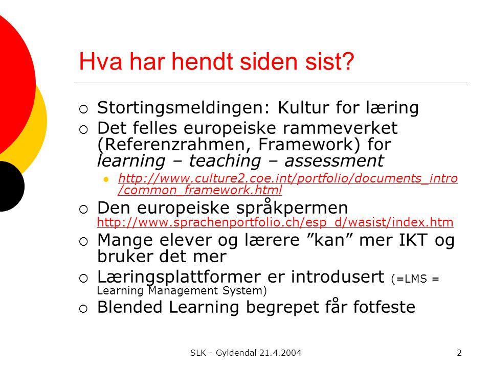 SLK - Gyldendal 21.4.20042 Hva har hendt siden sist.