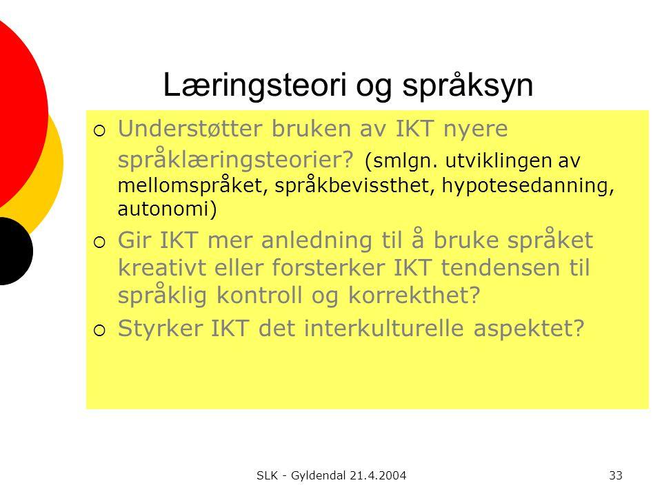 SLK - Gyldendal 21.4.200433 Læringsteori og språksyn  Understøtter bruken av IKT nyere språklæringsteorier.