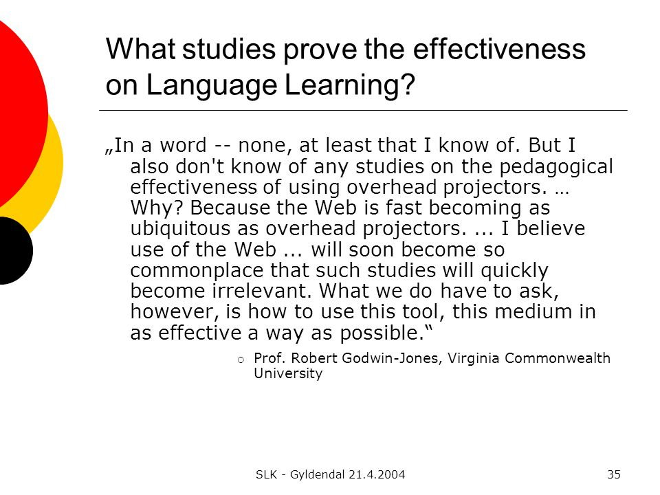 SLK - Gyldendal 21.4.200435 What studies prove the effectiveness on Language Learning.