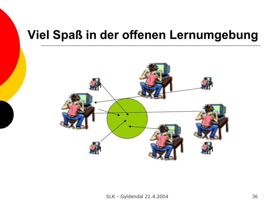 SLK - Gyldendal 21.4.200436 Viel Spaß in der offenen Lernumgebung