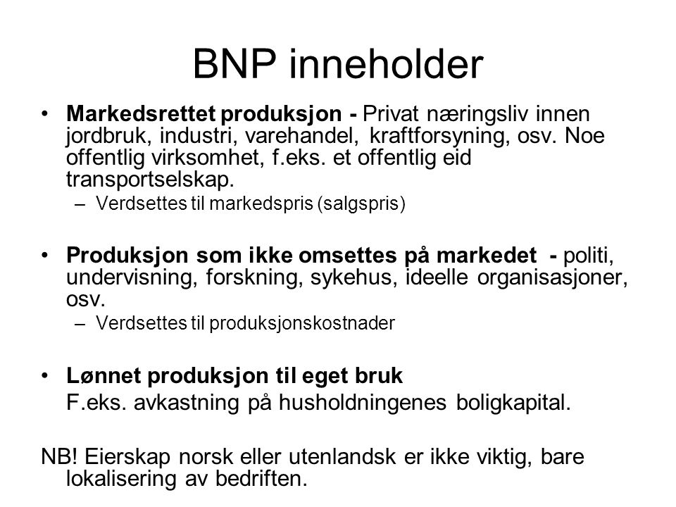 BNP inneholder Markedsrettet produksjon - Privat næringsliv innen jordbruk, industri, varehandel, kraftforsyning, osv. Noe offentlig virksomhet, f.eks