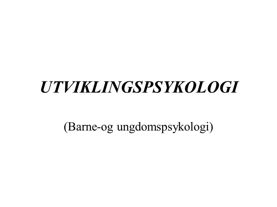 UTVIKLINGSPSYKOLOGI (Barne-og ungdomspsykologi)