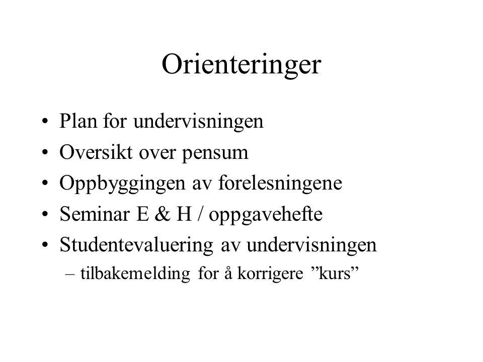 Orienteringer Plan for undervisningen Oversikt over pensum Oppbyggingen av forelesningene Seminar E & H / oppgavehefte Studentevaluering av undervisni