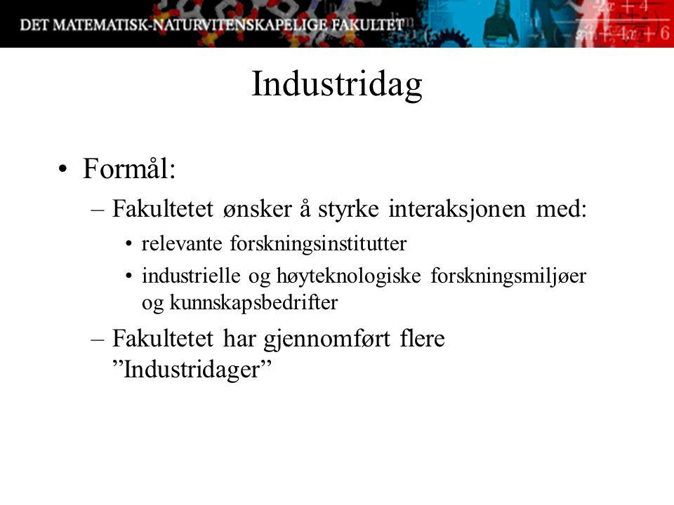 Industridag Formål: –Fakultetet ønsker å styrke interaksjonen med: relevante forskningsinstitutter industrielle og høyteknologiske forskningsmiljøer og kunnskapsbedrifter –Fakultetet har gjennomført flere Industridager