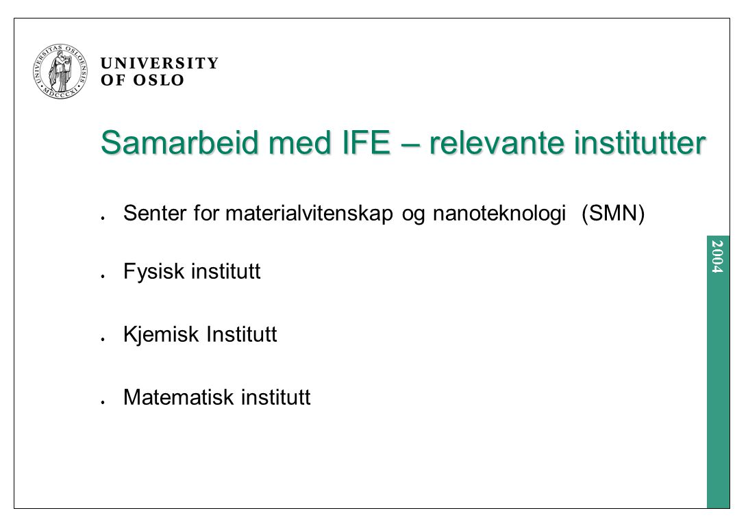 2004 Samarbeid med IFE – relevante institutter Senter for materialvitenskap og nanoteknologi (SMN) Fysisk institutt Kjemisk Institutt Matematisk institutt