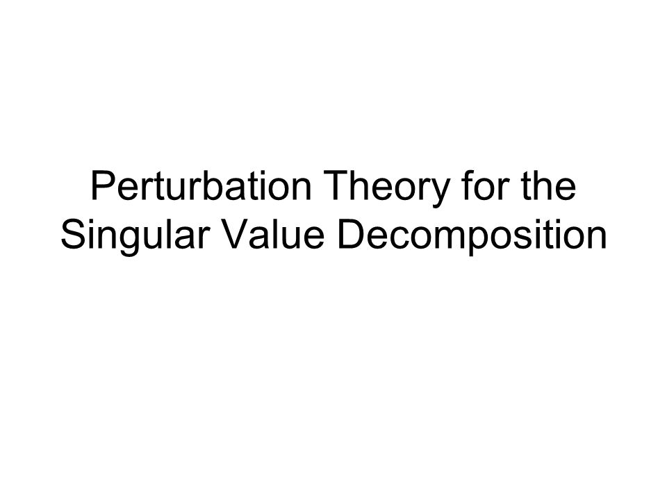 Perturbation Theory for the Singular Value Decomposition