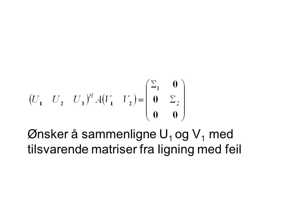Ønsker å sammenligne U 1 og V 1 med tilsvarende matriser fra ligning med feil