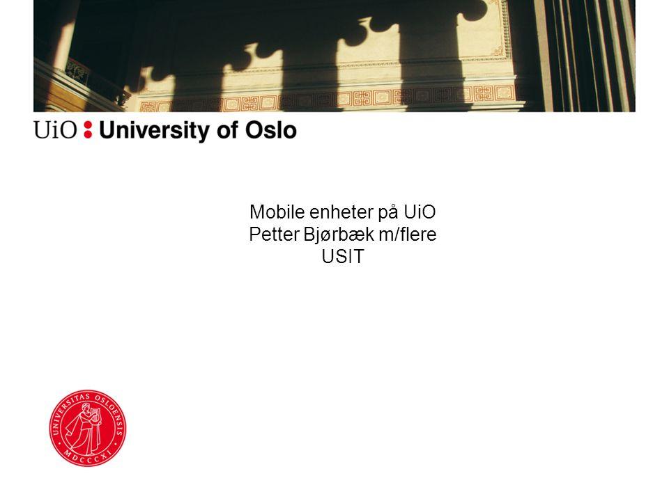 Mobile enheter på UiO Petter Bjørbæk m/flere USIT