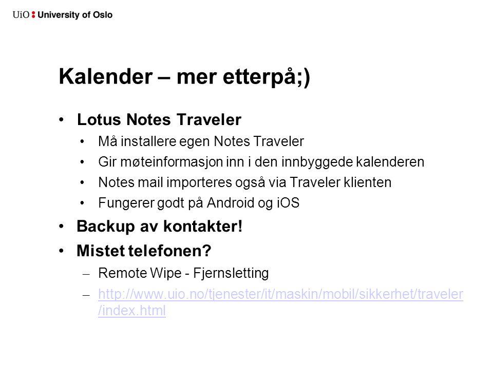 Kalender – mer etterpå;) Lotus Notes Traveler Må installere egen Notes Traveler Gir møteinformasjon inn i den innbyggede kalenderen Notes mail importeres også via Traveler klienten Fungerer godt på Android og iOS Backup av kontakter.