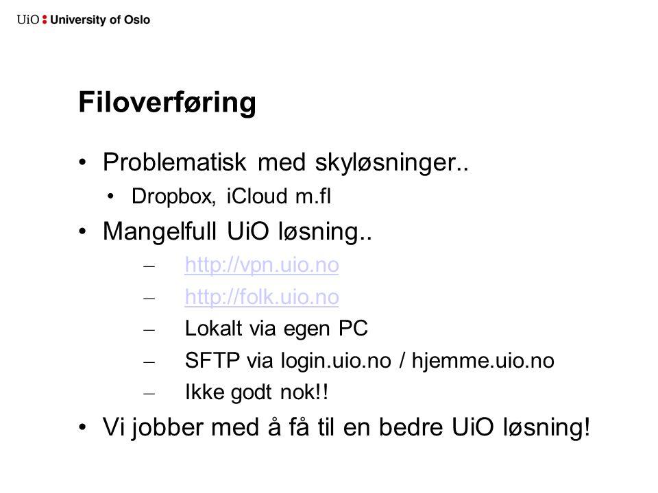 Filoverføring Problematisk med skyløsninger..Dropbox, iCloud m.fl Mangelfull UiO løsning..