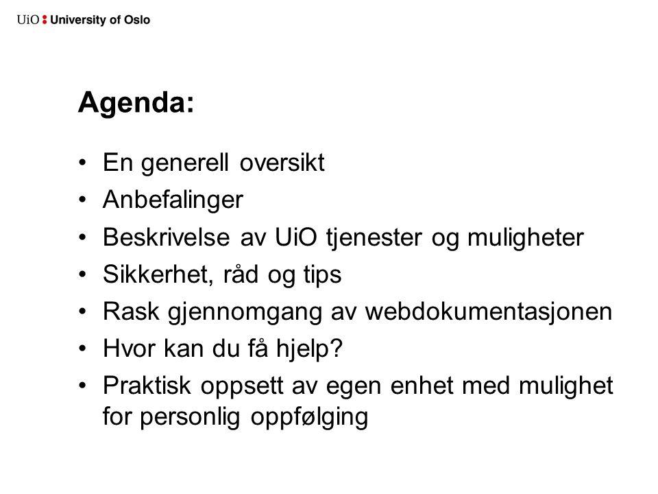 Agenda: En generell oversikt Anbefalinger Beskrivelse av UiO tjenester og muligheter Sikkerhet, råd og tips Rask gjennomgang av webdokumentasjonen Hvor kan du få hjelp.