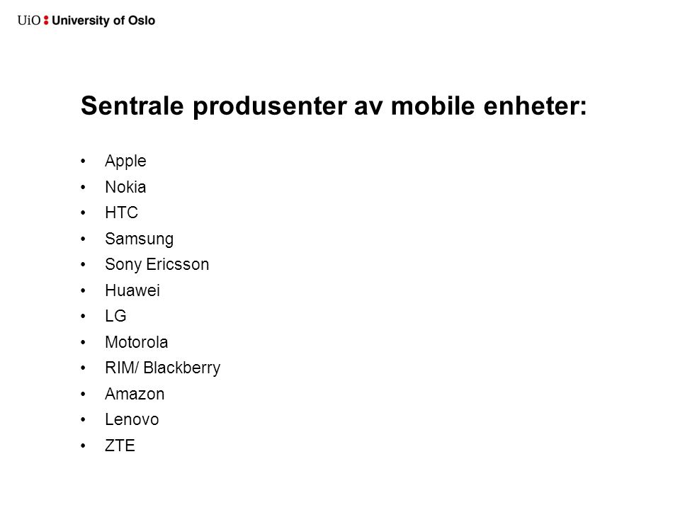 Oversikt over operativsystemer: Android operativsystem / Google ( Linux) iPhone operativsystem (iOS) / Apple (Mac OS X – Unix like) Windows Phone 7 / Microsoft Window mobile 6.x / Microsoft (windows)  RIP Symbian / Nokia  RIP Blackberry / RIM(Research in Motion)  RIP?