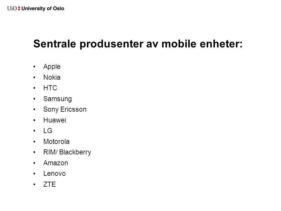 Sentrale produsenter av mobile enheter: Apple Nokia HTC Samsung Sony Ericsson Huawei LG Motorola RIM/ Blackberry Amazon Lenovo ZTE