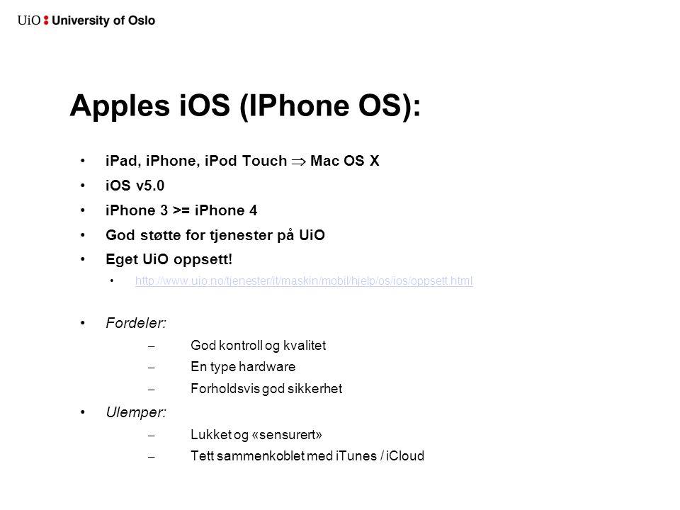 Apples iOS (IPhone OS): iPad, iPhone, iPod Touch  Mac OS X iOS v5.0 iPhone 3 >= iPhone 4 God støtte for tjenester på UiO Eget UiO oppsett.