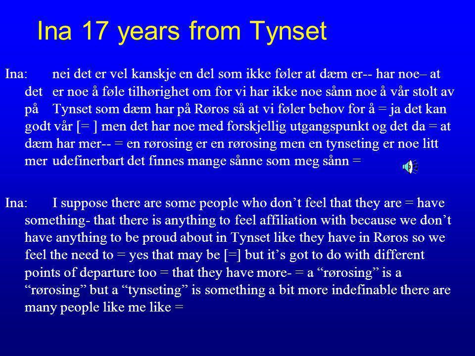 Ina 17 years from Tynset Ina:nei det er vel kanskje en del som ikke føler at dæm er-- har noe– at det er noe å føle tilhørighet om for vi har ikke noe