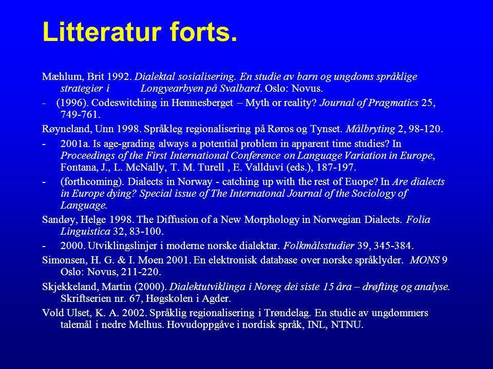 Litteratur forts. Mæhlum, Brit 1992. Dialektal sosialisering. En studie av barn og ungdoms språklige strategier i Longyearbyen på Svalbard. Oslo: Novu