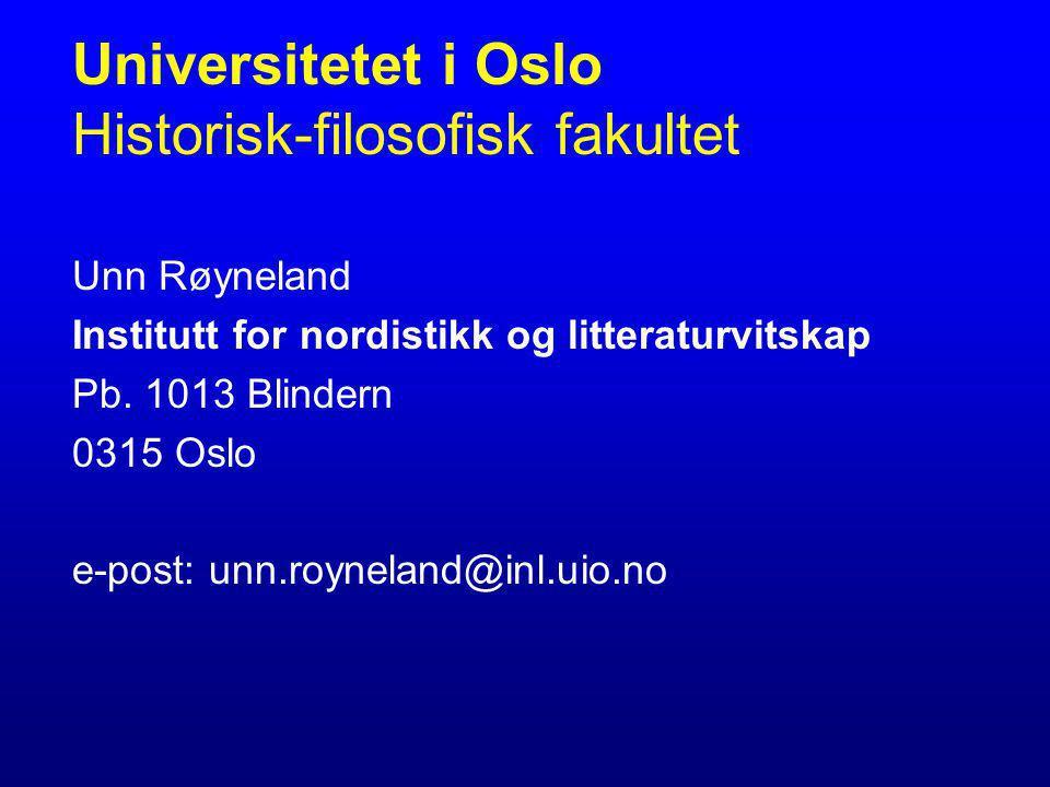 Universitetet i Oslo Historisk-filosofisk fakultet Unn Røyneland Institutt for nordistikk og litteraturvitskap Pb. 1013 Blindern 0315 Oslo e-post: unn