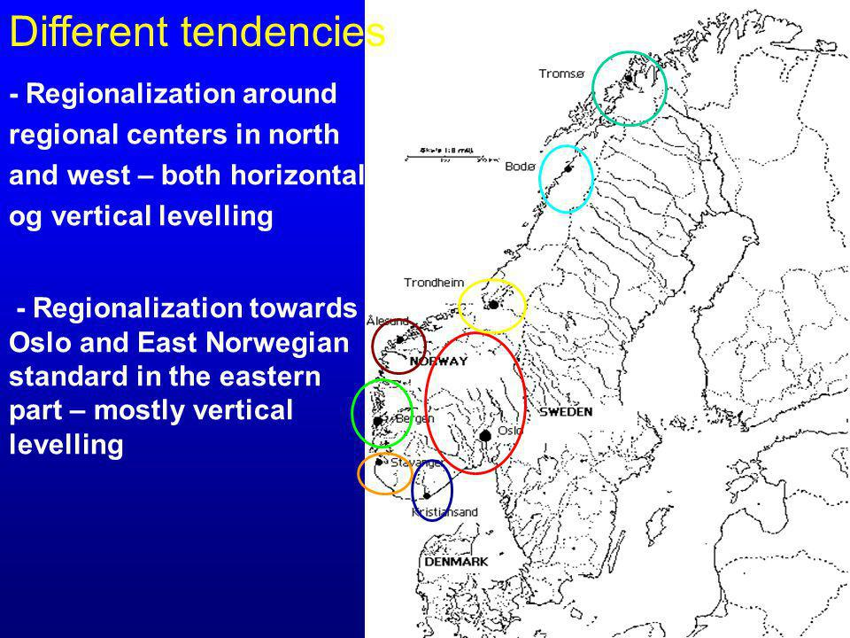 - Regionalization around regional centers in north and west – both horizontal og vertical levelling - Regionalization towards Oslo and East Norwegian standard in the eastern part – mostly vertical levelling Different tendencies