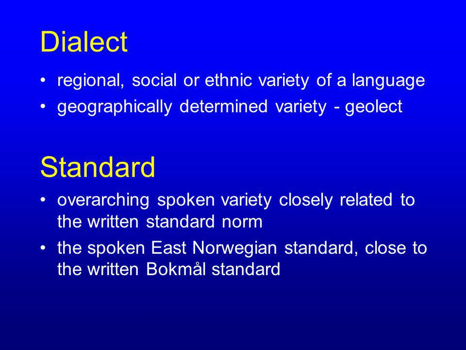 Dialect regional, social or ethnic variety of a language geographically determined variety - geolect Standard overarching spoken variety closely relat