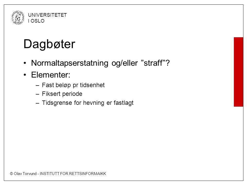 """© Olav Torvund - INSTITUTT FOR RETTSINFORMAIKK UNIVERSITETET I OSLO Dagbøter Normaltapserstatning og/eller """"straff""""? Elementer: –Fast beløp pr tidsenh"""