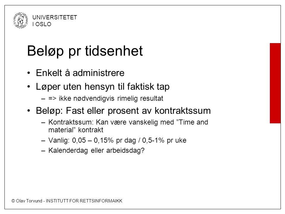 © Olav Torvund - INSTITUTT FOR RETTSINFORMAIKK UNIVERSITETET I OSLO Beløp pr tidsenhet Enkelt å administrere Løper uten hensyn til faktisk tap –=> ikk