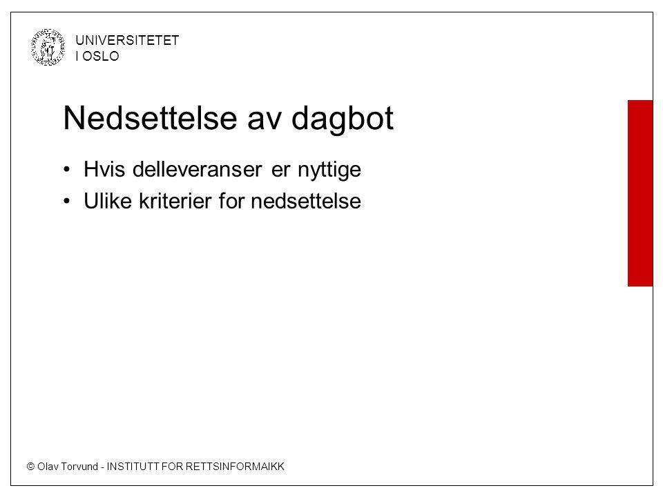 © Olav Torvund - INSTITUTT FOR RETTSINFORMAIKK UNIVERSITETET I OSLO Nedsettelse av dagbot Hvis delleveranser er nyttige Ulike kriterier for nedsettels