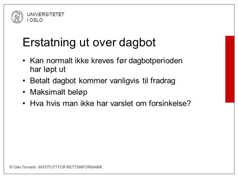 © Olav Torvund - INSTITUTT FOR RETTSINFORMAIKK UNIVERSITETET I OSLO Erstatning ut over dagbot Kan normalt ikke kreves før dagbotperioden har løpt ut B