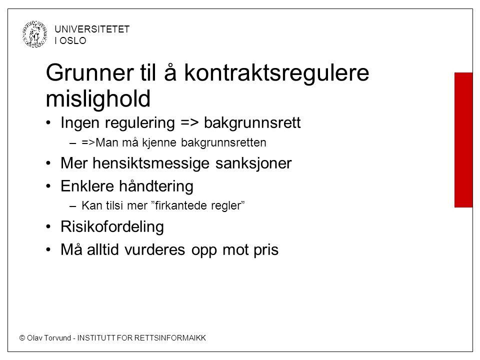 © Olav Torvund - INSTITUTT FOR RETTSINFORMAIKK UNIVERSITETET I OSLO Grunner til å kontraktsregulere mislighold Ingen regulering => bakgrunnsrett –=>Ma