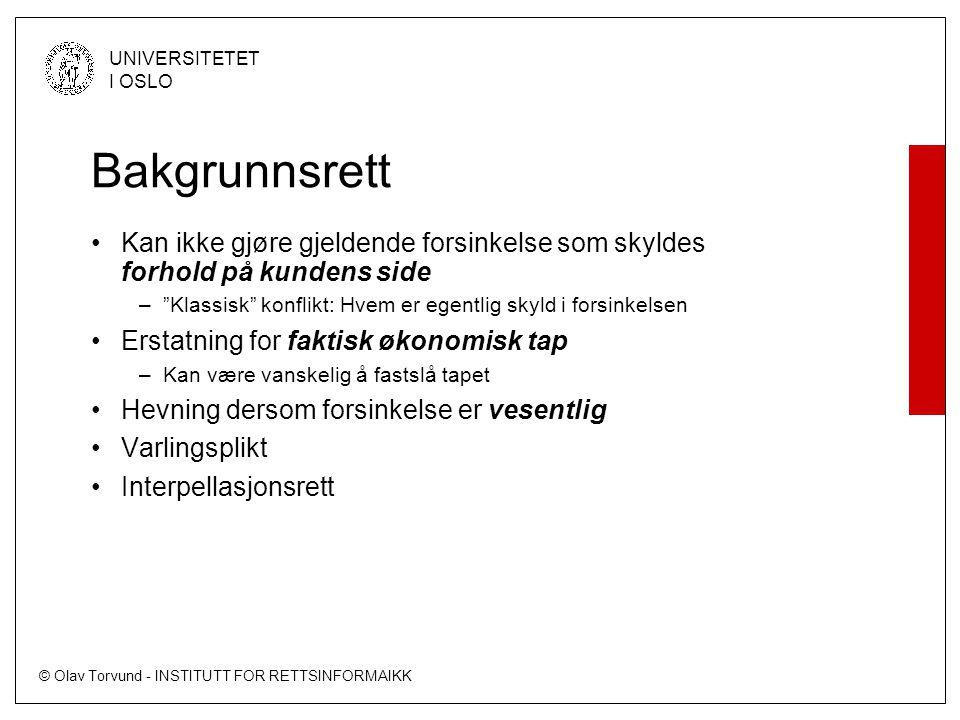 © Olav Torvund - INSTITUTT FOR RETTSINFORMAIKK UNIVERSITETET I OSLO Bakgrunnsrett Kan ikke gjøre gjeldende forsinkelse som skyldes forhold på kundens