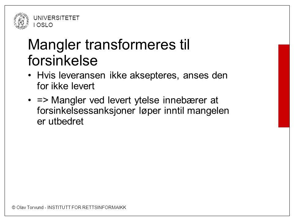 © Olav Torvund - INSTITUTT FOR RETTSINFORMAIKK UNIVERSITETET I OSLO Mangler transformeres til forsinkelse Hvis leveransen ikke aksepteres, anses den f