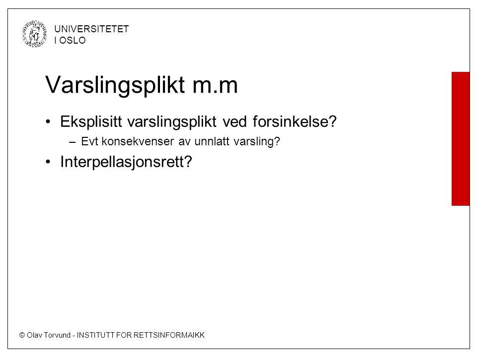 © Olav Torvund - INSTITUTT FOR RETTSINFORMAIKK UNIVERSITETET I OSLO Varslingsplikt m.m Eksplisitt varslingsplikt ved forsinkelse? –Evt konsekvenser av