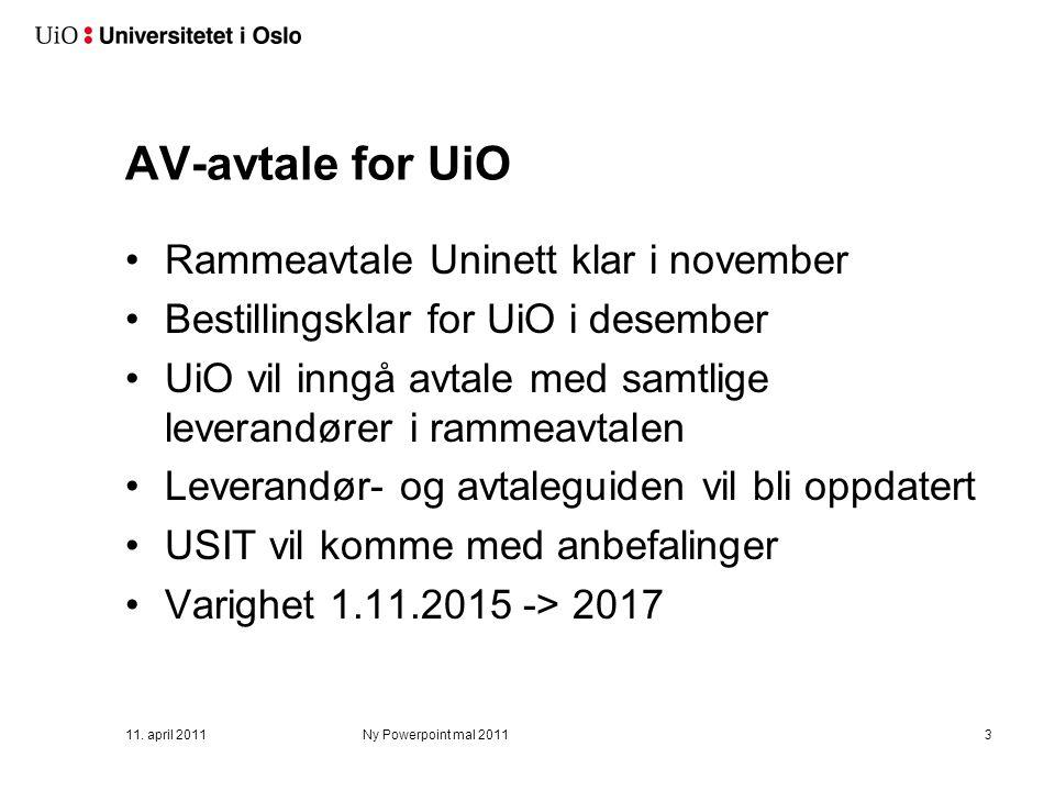 11. april 2011Ny Powerpoint mal 20113 AV-avtale for UiO Rammeavtale Uninett klar i november Bestillingsklar for UiO i desember UiO vil inngå avtale me