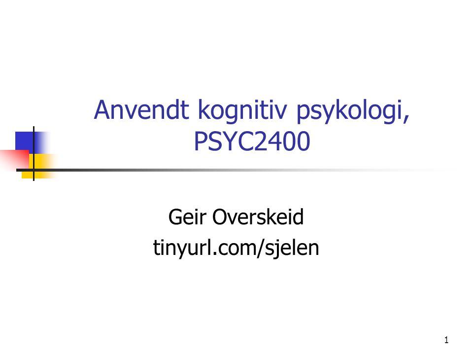 1 Anvendt kognitiv psykologi, PSYC2400 Geir Overskeid tinyurl.com/sjelen