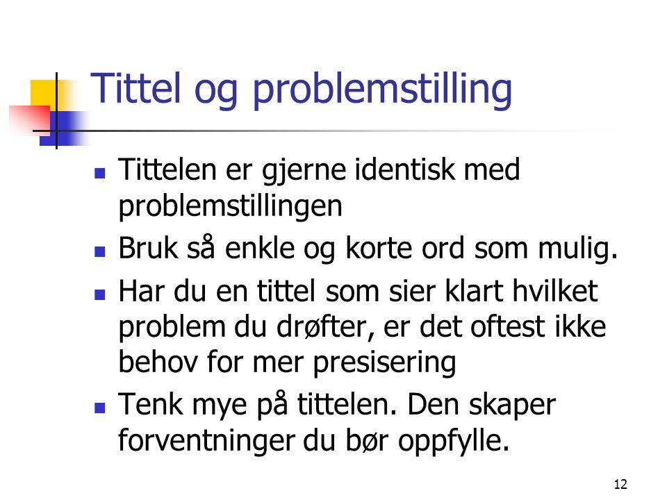 12 Tittel og problemstilling Tittelen er gjerne identisk med problemstillingen Bruk så enkle og korte ord som mulig.