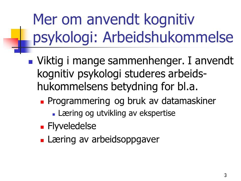Mer om anvendt kognitiv psykologi: Arbeidshukommelse Viktig i mange sammenhenger.