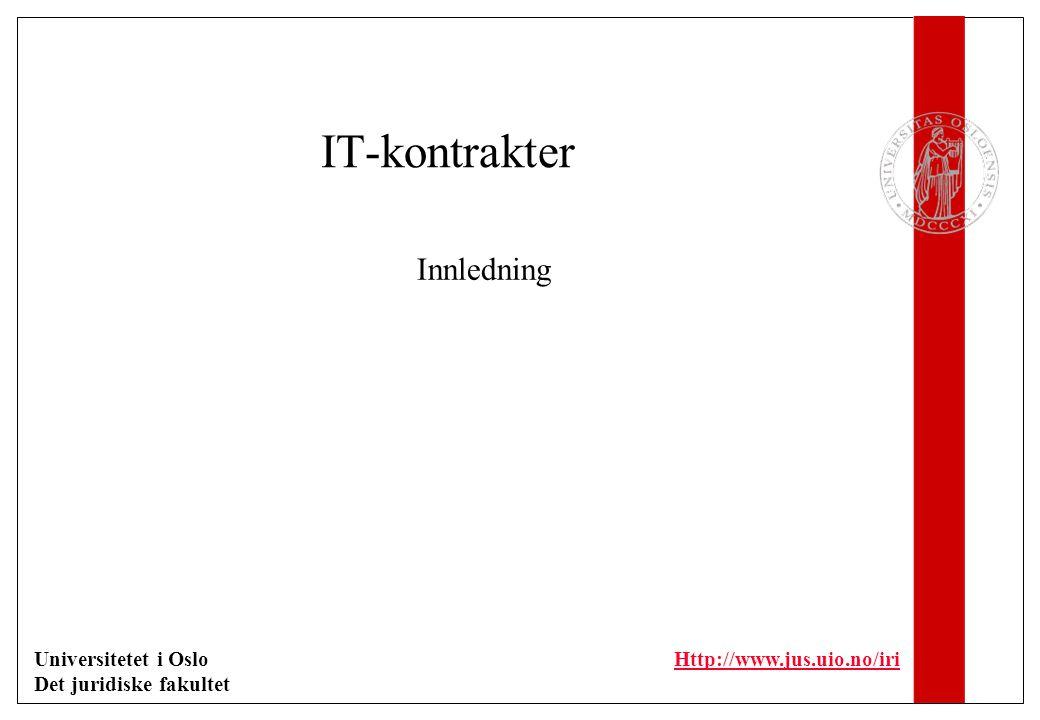 Universitetet i Oslo Det juridiske fakultet Http://www.jus.uio.no/iri IT-kontrakter Innledning