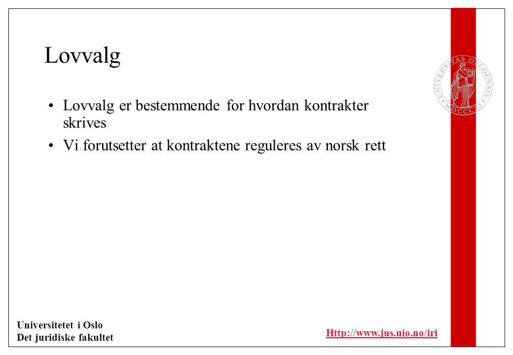 Universitetet i Oslo Det juridiske fakultet Http://www.jus.uio.no/iri Lovvalg Lovvalg er bestemmende for hvordan kontrakter skrives Vi forutsetter at kontraktene reguleres av norsk rett