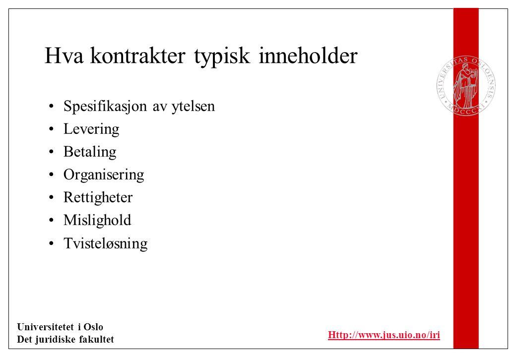 Universitetet i Oslo Det juridiske fakultet Http://www.jus.uio.no/iri Hva kontrakter typisk inneholder Spesifikasjon av ytelsen Levering Betaling Organisering Rettigheter Mislighold Tvisteløsning