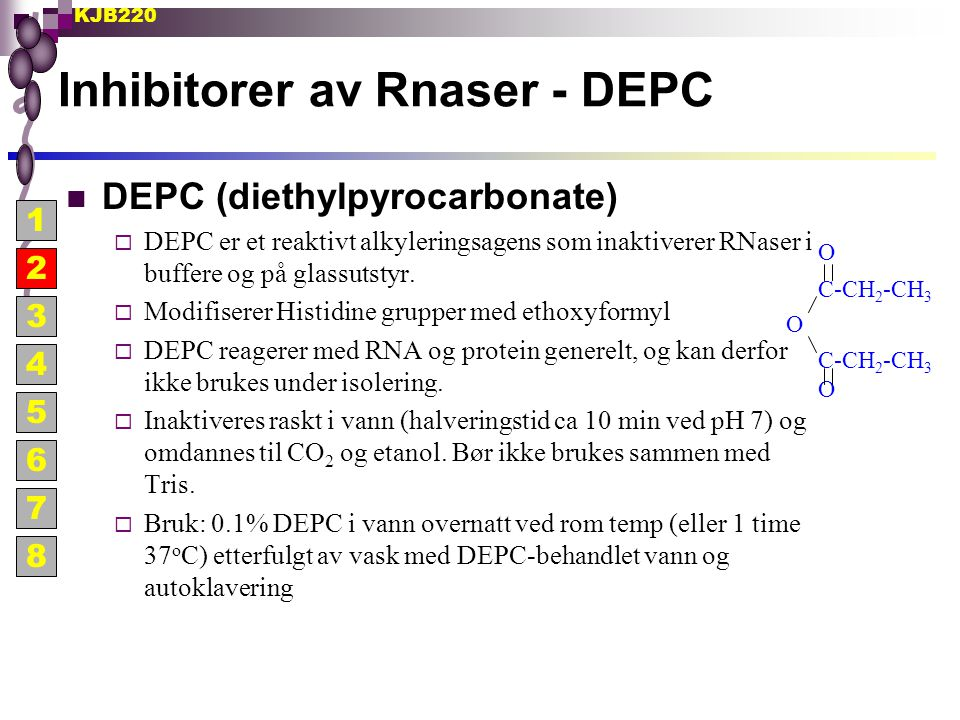 KJB220 Inhibitorer av Rnaser - DEPC DEPC (diethylpyrocarbonate)  DEPC er et reaktivt alkyleringsagens som inaktiverer RNaser i buffere og på glassuts