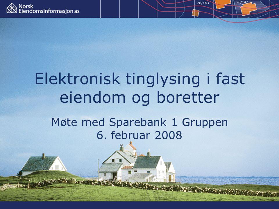 Elektronisk tinglysing i fast eiendom og boretter Møte med Sparebank 1 Gruppen 6. februar 2008