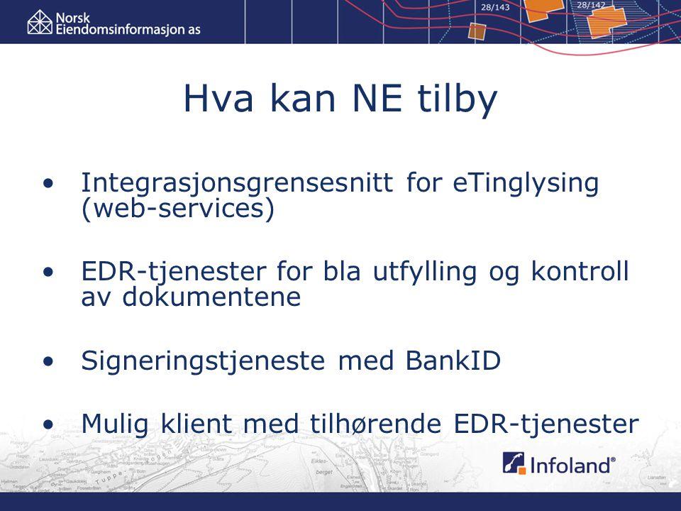 Hva kan NE tilby Integrasjonsgrensesnitt for eTinglysing (web-services) EDR-tjenester for bla utfylling og kontroll av dokumentene Signeringstjeneste med BankID Mulig klient med tilhørende EDR-tjenester