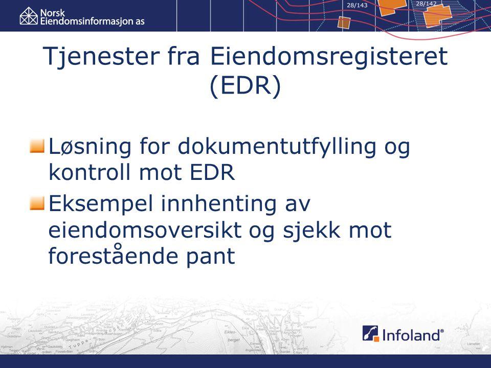 Tjenester fra Eiendomsregisteret (EDR) Løsning for dokumentutfylling og kontroll mot EDR Eksempel innhenting av eiendomsoversikt og sjekk mot forestående pant