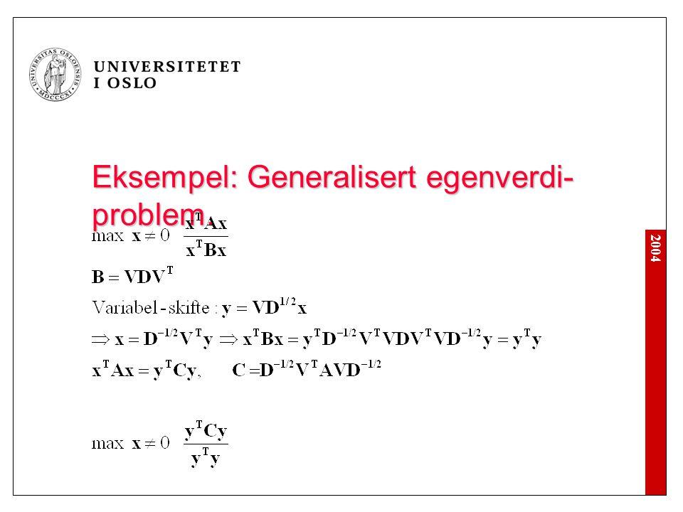 2004 Eksempel: Generalisert egenverdi- problem.
