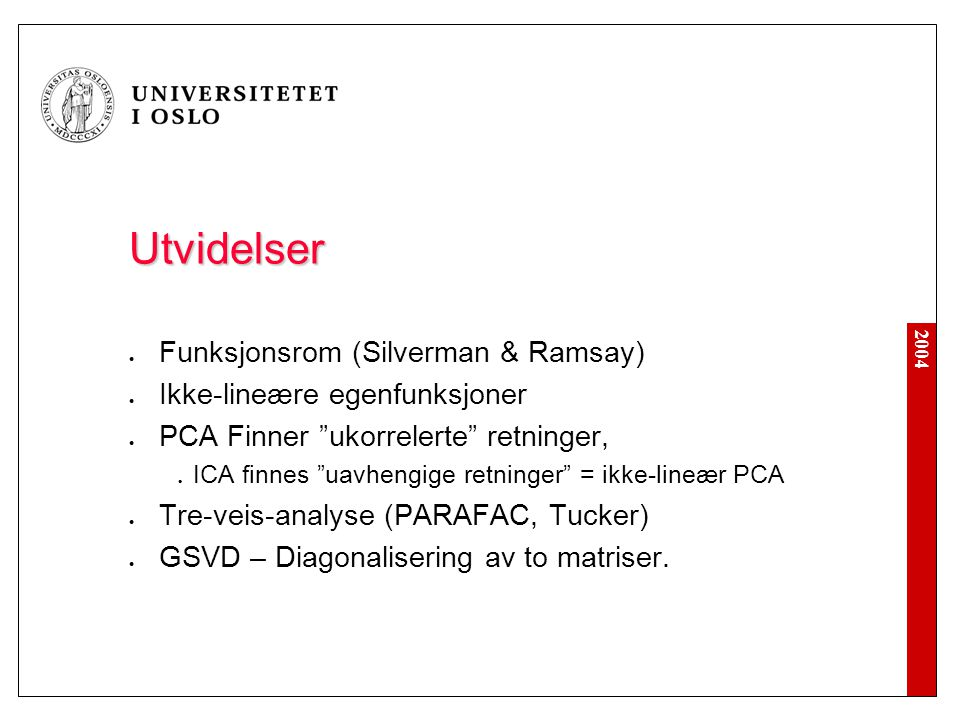 """2004 Utvidelser Funksjonsrom (Silverman & Ramsay) Ikke-lineære egenfunksjoner PCA Finner """"ukorrelerte"""" retninger, ICA finnes """"uavhengige retninger"""" ="""