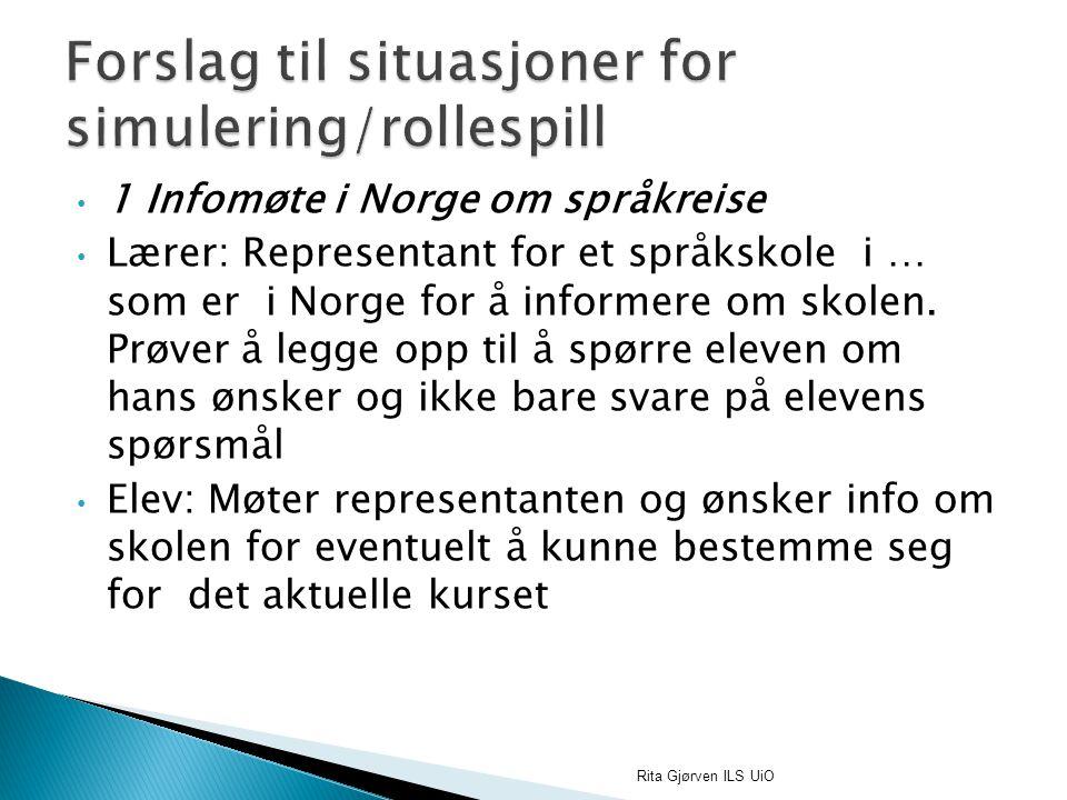 1 Infomøte i Norge om språkreise Lærer: Representant for et språkskole i … som er i Norge for å informere om skolen. Prøver å legge opp til å spørre e