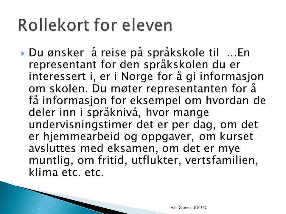  Du ønsker å reise på språkskole til …En representant for den språkskolen du er interessert i, er i Norge for å gi informasjon om skolen. Du møter re