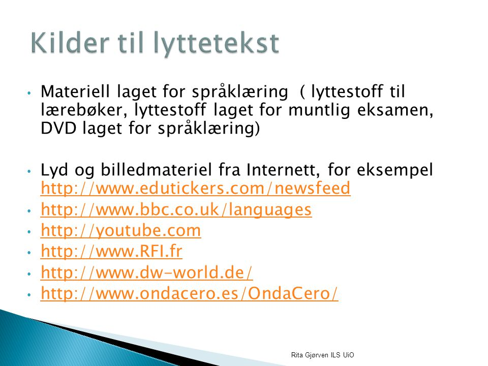 Materiell laget for språklæring ( lyttestoff til lærebøker, lyttestoff laget for muntlig eksamen, DVD laget for språklæring) Lyd og billedmateriel fra