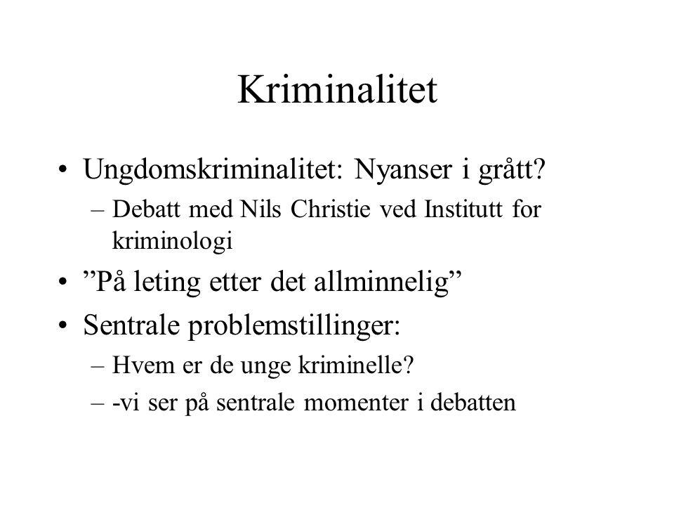 """Kriminalitet Ungdomskriminalitet: Nyanser i grått? –Debatt med Nils Christie ved Institutt for kriminologi """"På leting etter det allminnelig"""" Sentrale"""