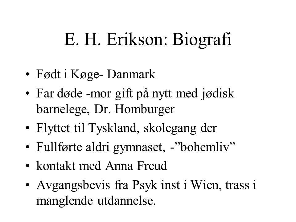 E. H. Erikson: Biografi Født i Køge- Danmark Far døde -mor gift på nytt med jødisk barnelege, Dr. Homburger Flyttet til Tyskland, skolegang der Fullfø