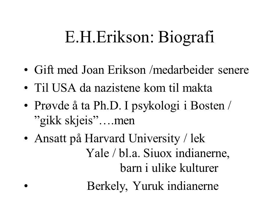 """E.H.Erikson: Biografi Gift med Joan Erikson /medarbeider senere Til USA da nazistene kom til makta Prøvde å ta Ph.D. I psykologi i Bosten / """"gikk skje"""